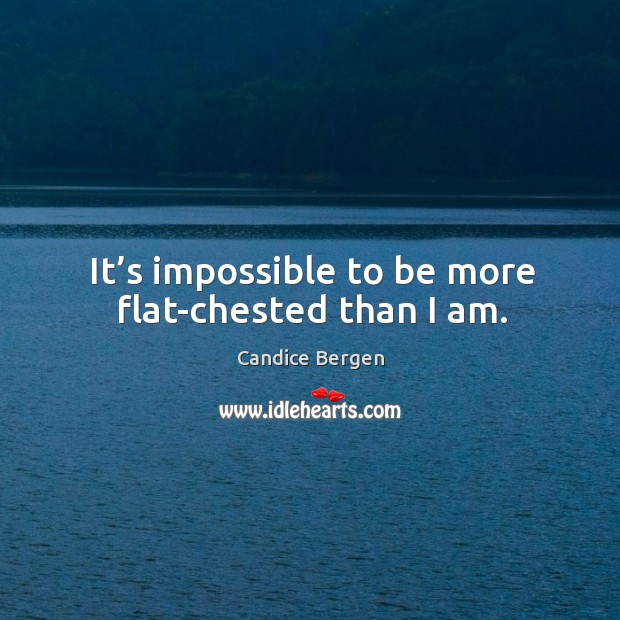Image, It's impossible to be more flat-chested than I am.