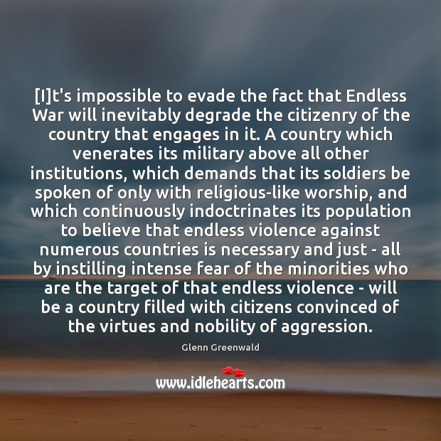 Image, [I]t's impossible to evade the fact that Endless War will inevitably
