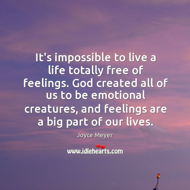 Image, It's impossible to live a life totally free of feelings. God created