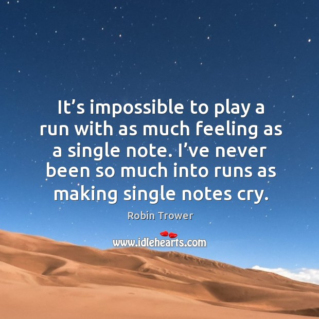 It's impossible to play a run with as much feeling as a single note. Image