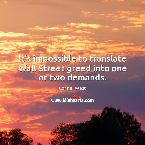 It's impossible to translate Wall Street greed into one or two demands. Image