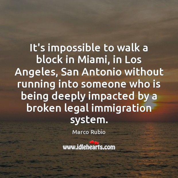 It's impossible to walk a block in Miami, in Los Angeles, San Legal Quotes Image