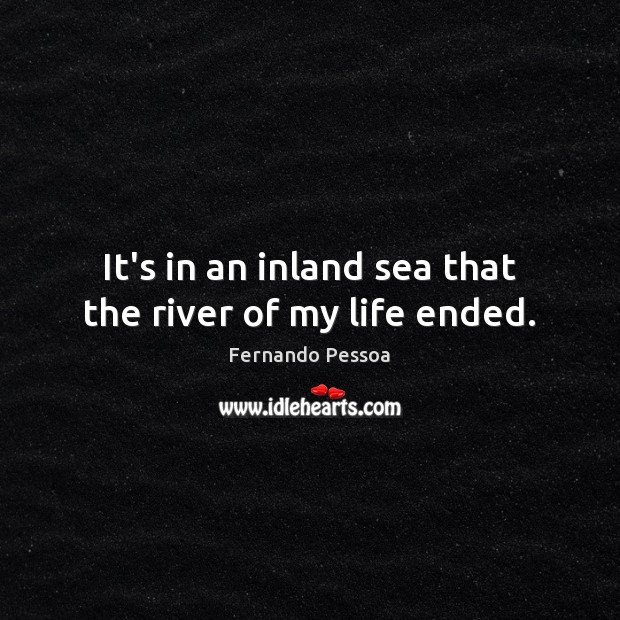 It's in an inland sea that the river of my life ended. Image