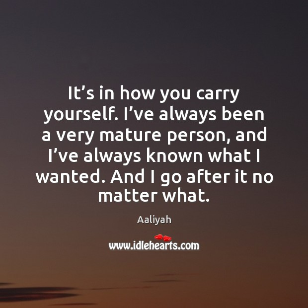 It's in how you carry yourself. I've always been a Aaliyah Picture Quote