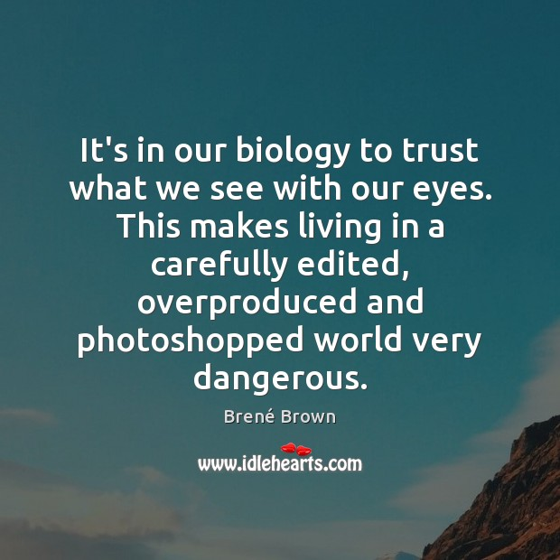 It's in our biology to trust what we see with our eyes. Brené Brown Picture Quote