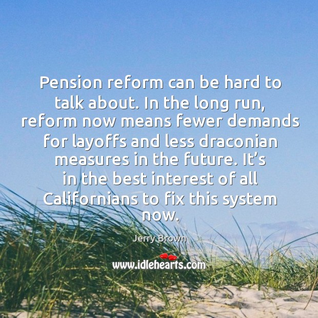 It's in the best interest of all californians to fix this system now. Image