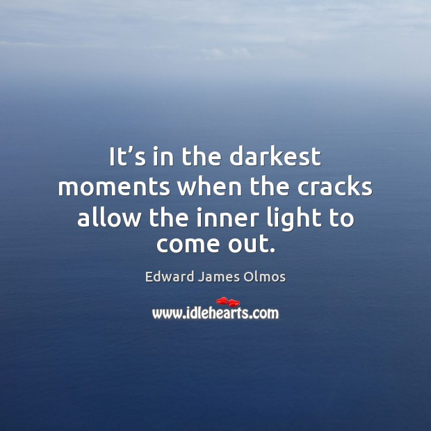 Image, It's in the darkest moments when the cracks allow the inner light to come out.