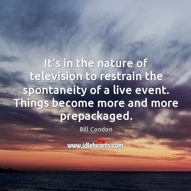 Image, It's in the nature of television to restrain the spontaneity of a