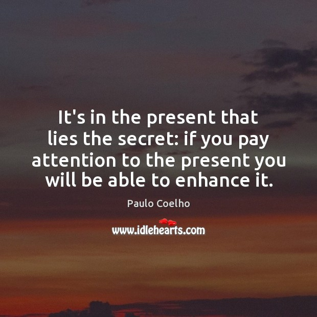 Image, It's in the present that lies the secret: if you pay attention