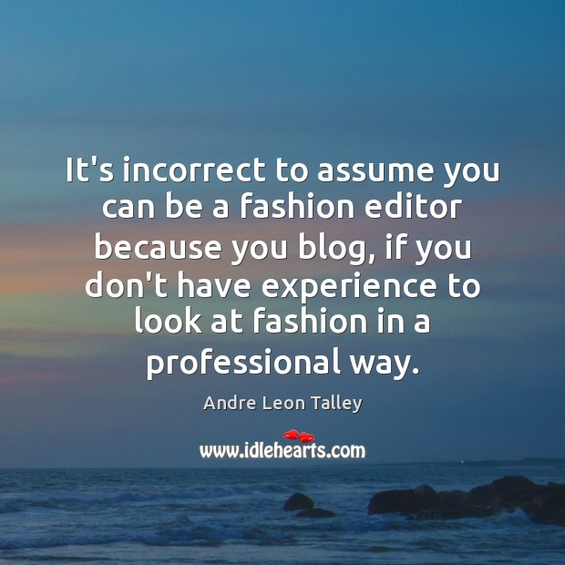 Image, It's incorrect to assume you can be a fashion editor because you