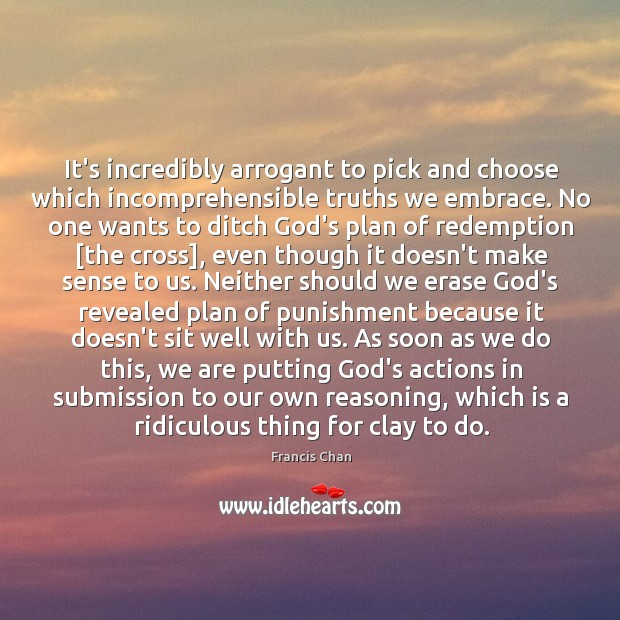 It's incredibly arrogant to pick and choose which incomprehensible truths we embrace. Image