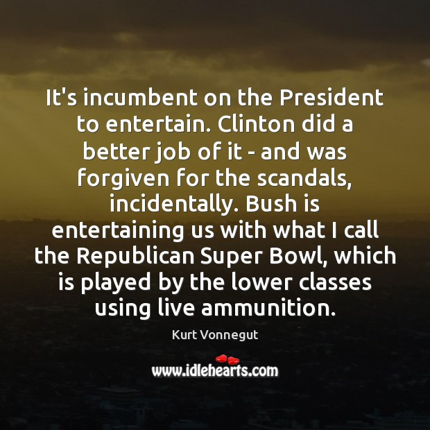 It's incumbent on the President to entertain. Clinton did a better job Image
