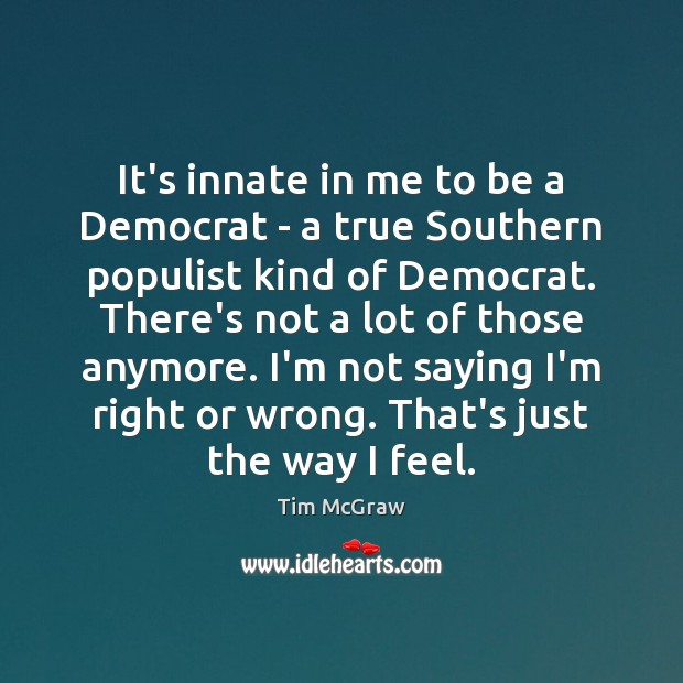 It's innate in me to be a Democrat – a true Southern Tim McGraw Picture Quote