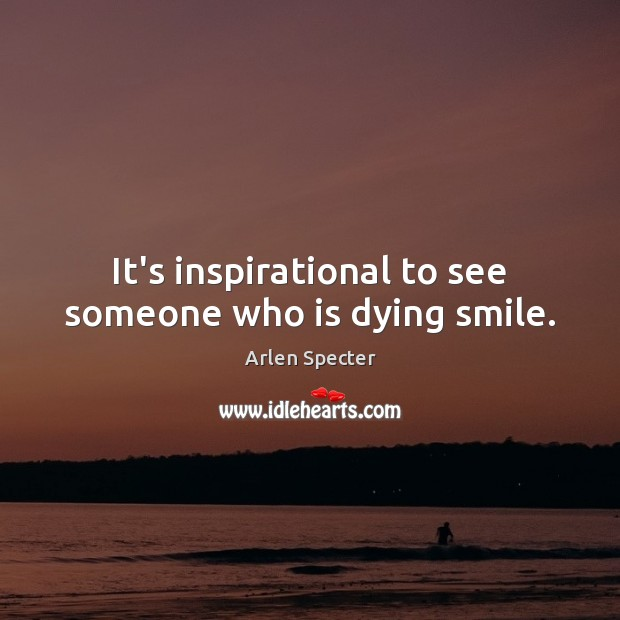 It's inspirational to see someone who is dying smile. Image