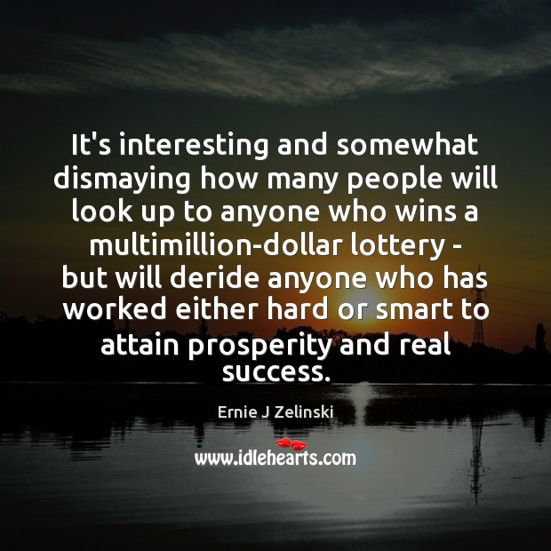 It's interesting and somewhat dismaying how many people will look up to Ernie J Zelinski Picture Quote