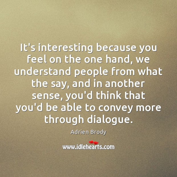 Image, It's interesting because you feel on the one hand, we understand people