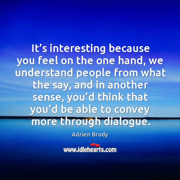 It's interesting because you feel on the one hand, we understand people from what the say Image