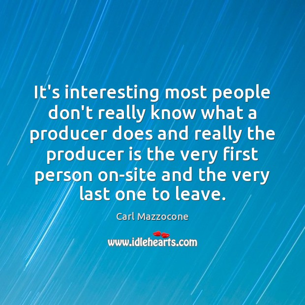 It's interesting most people don't really know what a producer does and Image
