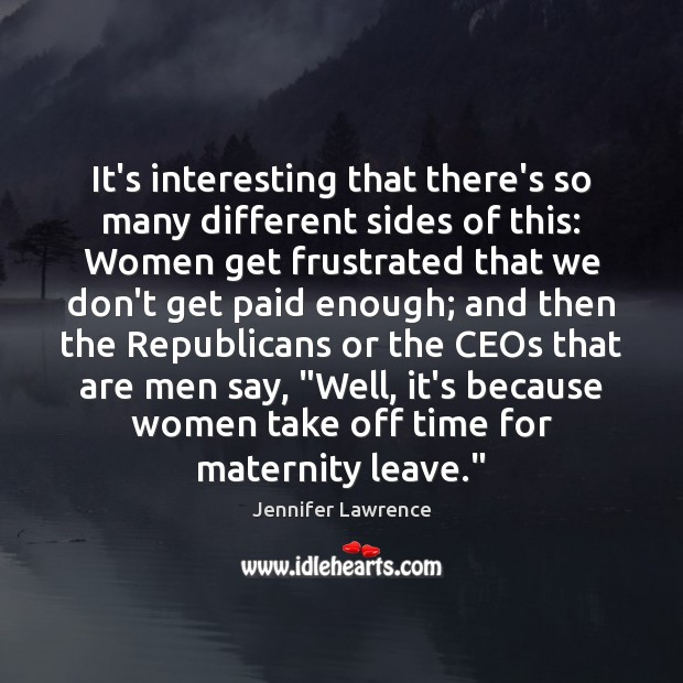 It's interesting that there's so many different sides of this: Women get Jennifer Lawrence Picture Quote