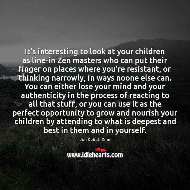It's interesting to look at your children as line-in Zen masters Jon Kabat-Zinn Picture Quote