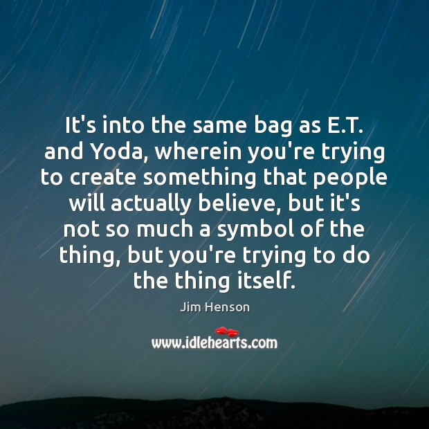 It's into the same bag as E.T. and Yoda, wherein you're Image