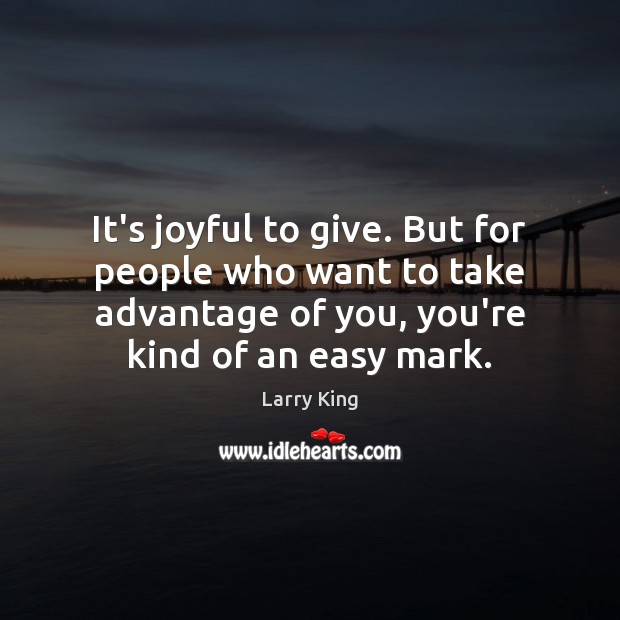 Image, It's joyful to give. But for people who want to take advantage