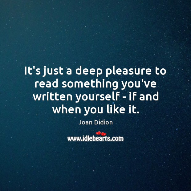 It's just a deep pleasure to read something you've written yourself – Image