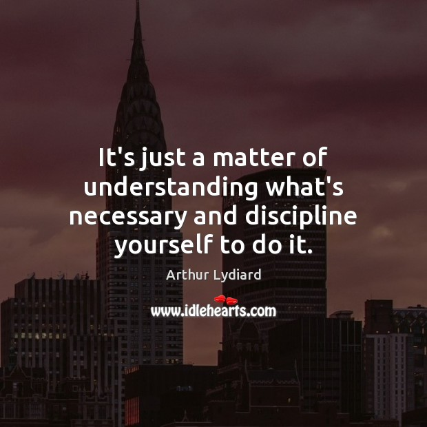 Image, It's just a matter of understanding what's necessary and discipline yourself to do it.