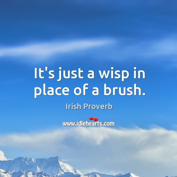 It's just a wisp in place of a brush. Irish Proverbs Image