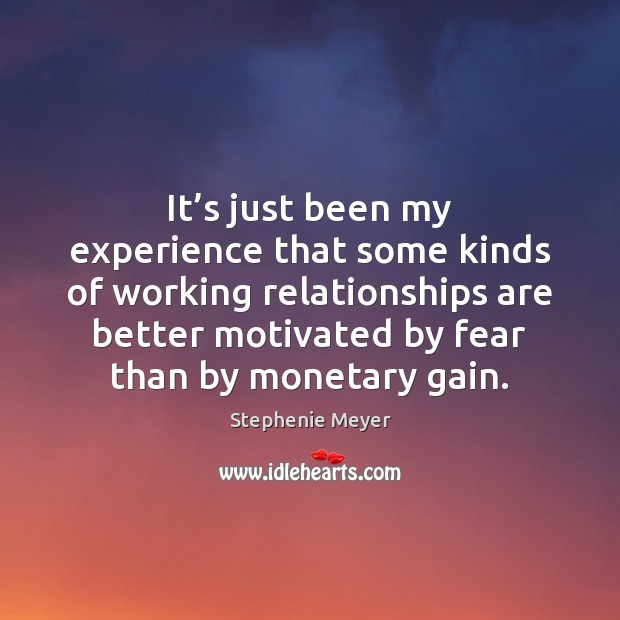 It's just been my experience that some kinds of working relationships Stephenie Meyer Picture Quote