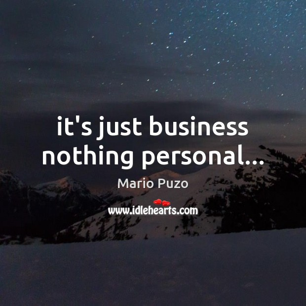 It's just business nothing personal… Mario Puzo Picture Quote