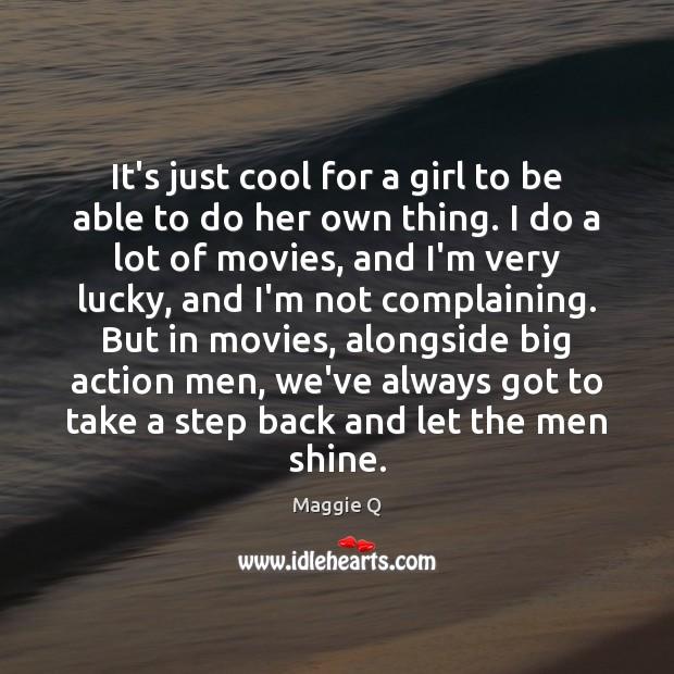 It's just cool for a girl to be able to do her Maggie Q Picture Quote