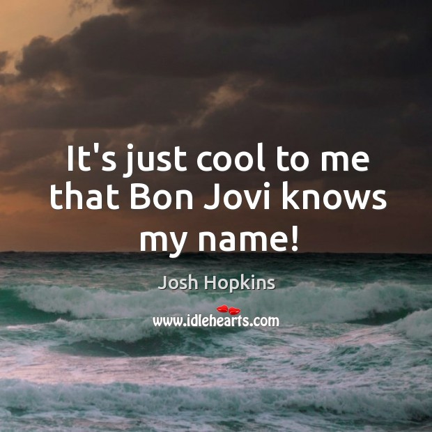 Picture Quote by Josh Hopkins