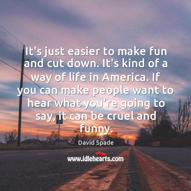It's just easier to make fun and cut down. It's kind of Image