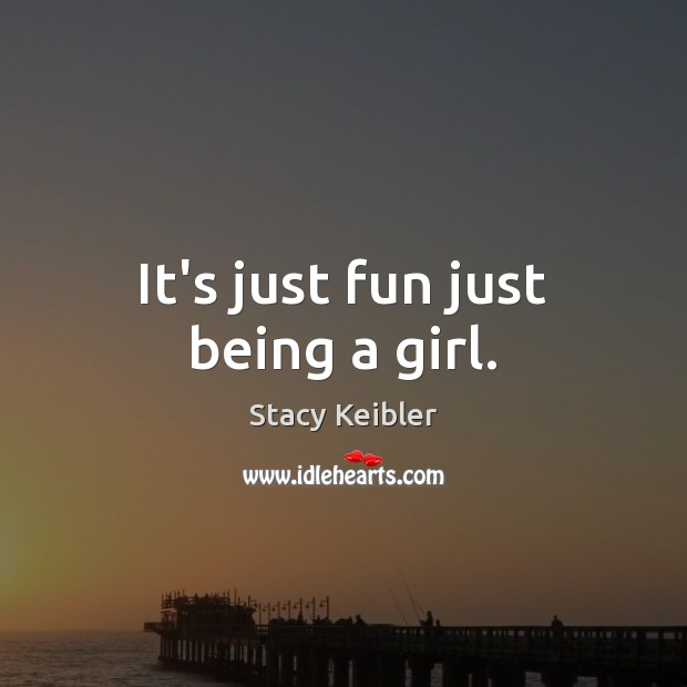 It's just fun just being a girl. Image