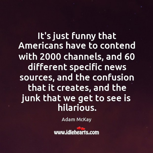Image, It's just funny that Americans have to contend with 2000 channels, and 60 different