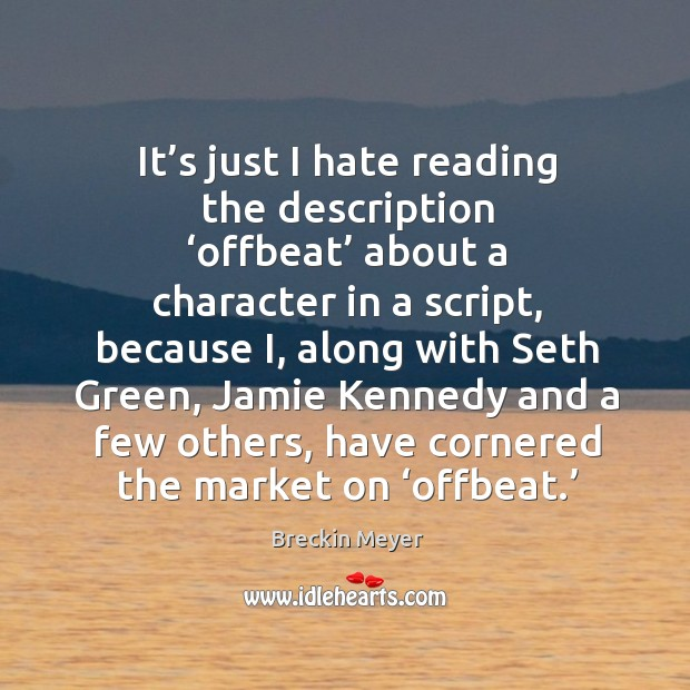Image, It's just I hate reading the description 'offbeat' about a character in a script, because