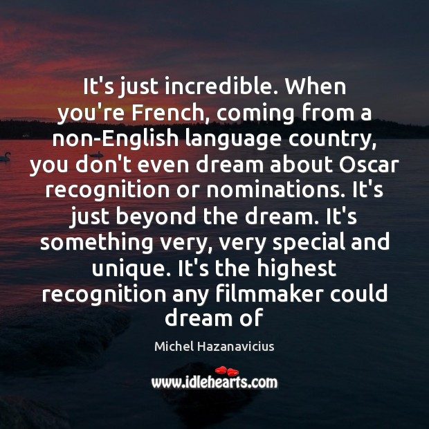 It's just incredible. When you're French, coming from a non-English language country, Michel Hazanavicius Picture Quote
