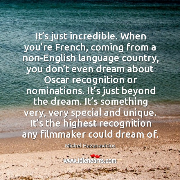 It's just incredible. When you're french, coming from a non-english language country Michel Hazanavicius Picture Quote