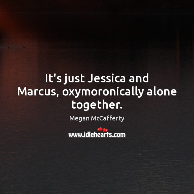 Image, It's just Jessica and Marcus, oxymoronically alone together.