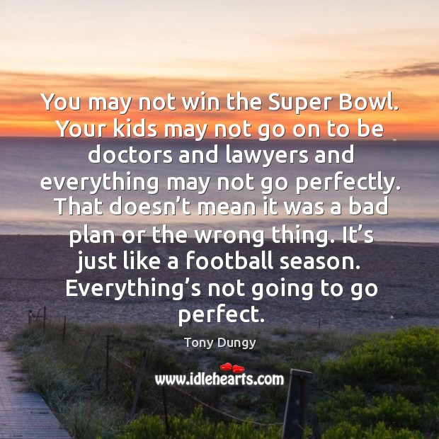 It's just like a football season. Everything's not going to go perfect. Image