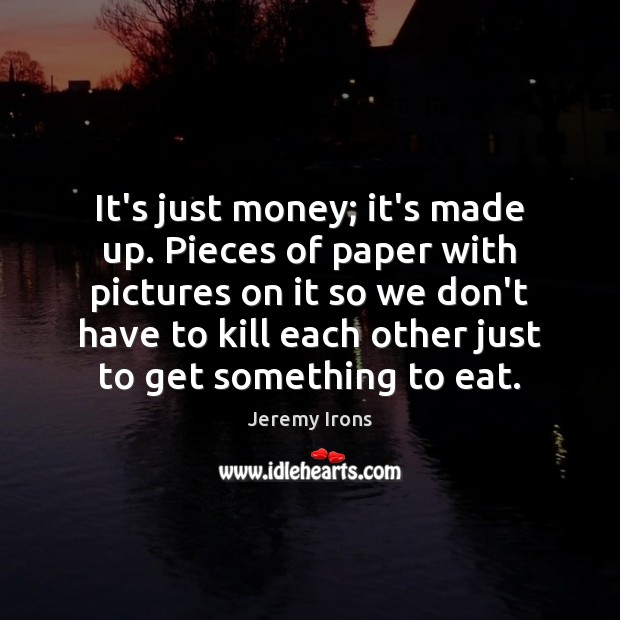 Image, It's just money; it's made up. Pieces of paper with pictures on
