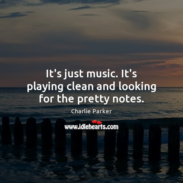 Image, It's just music. It's playing clean and looking for the pretty notes.