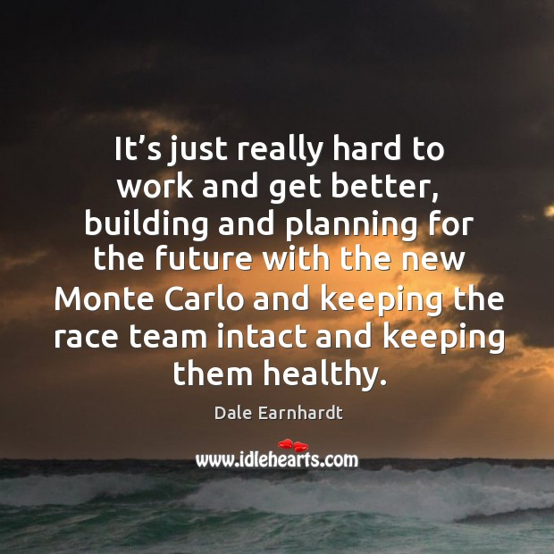 It's just really hard to work and get better Dale Earnhardt Picture Quote