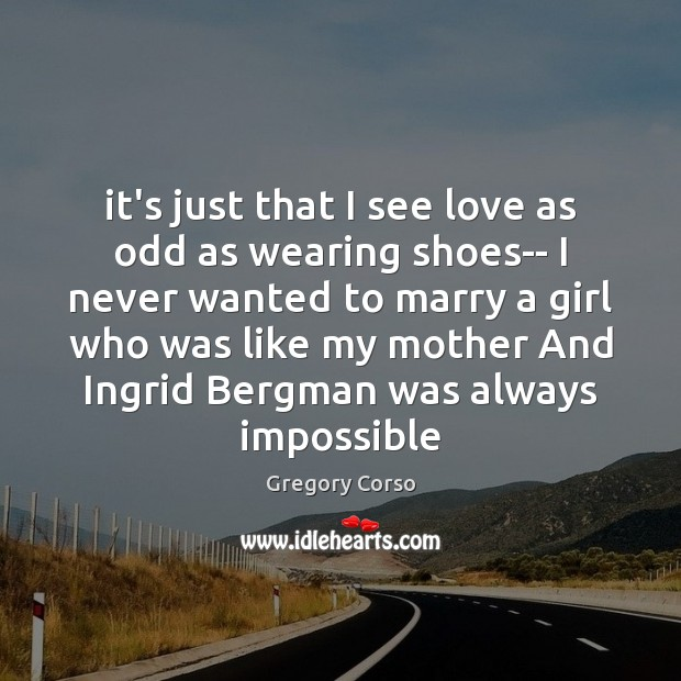 Image, It's just that I see love as odd as wearing shoes– I