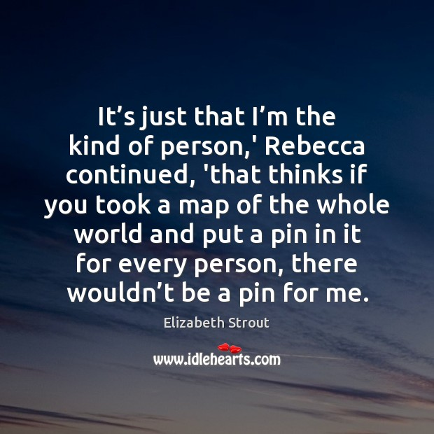 It's just that I'm the kind of person,' Rebecca Elizabeth Strout Picture Quote