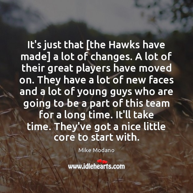 Image, It's just that [the Hawks have made] a lot of changes. A