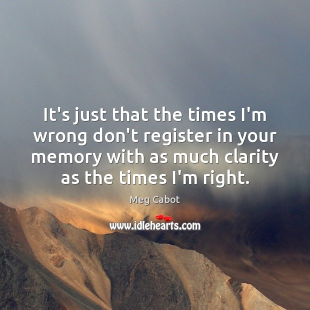 Image, It's just that the times I'm wrong don't register in your memory