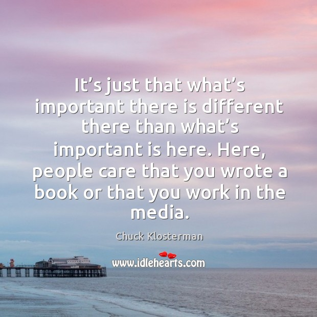 It's just that what's important there is different there than what's important is here. Image