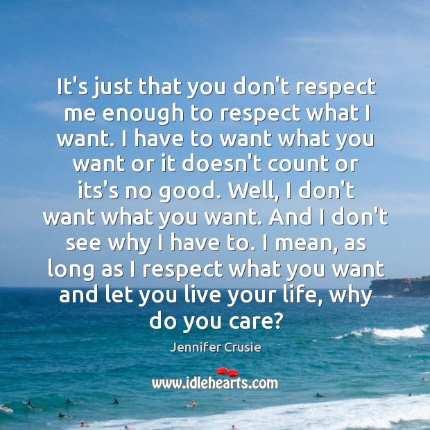 It's just that you don't respect me enough to respect what I Image